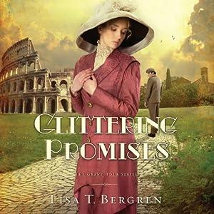 Glittering Promises: Grand Tour Series, Book 3 | [Lisa T. Bergren]