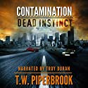 Contamination: Dead Instinct: Contamination Series Audiobook by T. W. Piperbrook Narrated by Troy Duran