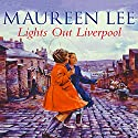 Lights Out Liverpool (       UNABRIDGED) by Maureen Lee Narrated by Maggie Ollerenshaw