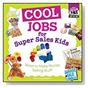 Cool Jobs for Super Sales Kids: Ways to Make Money Selling Stuff (