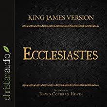 Holy Bible in Audio - King James Version: Ecclesiastes (       UNABRIDGED) by King James Version Narrated by David Cochran Heath