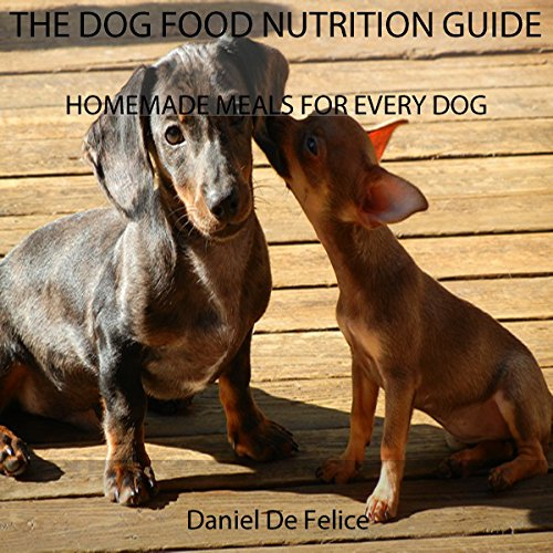 Free Kindle Book : THE DOG FOOD NUTRITION GUIDE: HOMEMADE MEALS FOR EVERY DOG