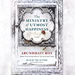 The Ministry of Utmost Happiness: A Novel | Arundhati Roy