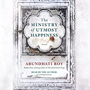 The Ministry of Utmost Happiness: A Novel Audiobook by Arundhati Roy Narrated by Arundhati Roy
