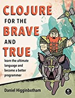Clojure for the Brave and True: Learn the Ultimate Language and Become a Better Programmer Front Cover