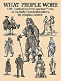 What People Wore: 1,800 Illustrations from Ancient Times to the Early Twentieth Century (Dover Fashion and Costumes) (0486281620) by Gorsline, Douglas