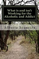 What is and isn't Working for the Alcoholic and Addict: In Their Own Words