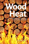 Wood Heat: A Practical Guide to Heati...