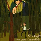 Seven Years of Severed Limbs by FERN KNIGHT (2003-11-04)
