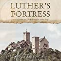 Luther's Fortress: Martin Luther and His Reformation Under Siege (       UNABRIDGED) by James Reston, Jr. Narrated by David Cochran Heath