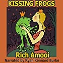 Kissing Frogs Audiobook by Rich Amooi Narrated by Ryan Kennard Burke