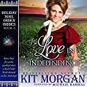 Love in Independence: Holiday Mail-Order Brides, Book 6 (       UNABRIDGED) by Kit Morgan Narrated by Michael Rahhal