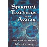 Spiritual Teachings of the Avatar: Ancient Wisdom for a New World ~ Jeffrey Armstrong