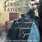 The Incorrigible Annabelle Spencer: The Ruttingdon Series, Book 1   Louise Taylor