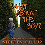 What about the Boy?: A Father's Pledge to His Disabled Son: A True Story About Relationships and Health Within a Family Helping Their Developmentally Disabled Child | Stephen Gallup