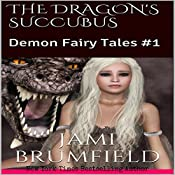 The Dragon's Succubus: Demon Fairy Tales, Book 1 | Jami Brumfield