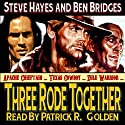 Three Rode Together: Three Guns West, Book 1 Audiobook by Ben Bridges, Steve Hayes Narrated by Patrick R. Golden
