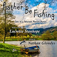 Rather Be Fishing Audiobook by Lucretia Stanhope Narrated by Nathan Glondys