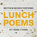 Lunch Poems Audiobook by Frank O'Hara Narrated by Matthew Weiner