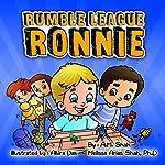 Rumble League Ronnie   A.M. Shah,Melissa Arias Shah PhD