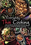 Everyday Thai Cooking: Easy, Authentic Recipes from Thailand to Cook at Home for Friends and Family (English Edition)
