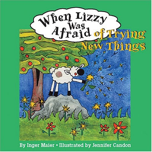 When Lizzy Was Afraid of Trying New Things (Fuzzy the Little Sheep)