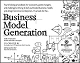 img - for Business Model Generation: A Handbook for Visionaries, Game Changers, and Challengers by Osterwalder, Alexander, Pigneur, Yves (2010) Paperback book / textbook / text book