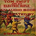 Tom Swift and His Electric Rifle: Daring Adventures on Elephant Island: Tom Swift, Book 10 Audiobook by Victor Appleton Narrated by John Michaels
