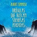 Brújulas Que Buscan Sonrisas Perdidas (       UNABRIDGED) by Albert Espinosa Narrated by Carles Lladó Zaro