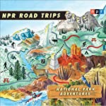 NPR Road Trips: National Park Adventures: Stories That Take You Away . . . | NPR