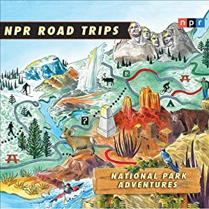 NPR Road Trips: National Park Adventures: Stories That Take You Away . . . | [NPR]