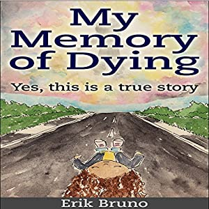 My Memory of Dying: Yes, This Is a True Story Audiobook