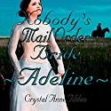 Nobody's Mail Order Bride: Adeline: Westward Wanted, Book 3 Audiobook by Crystal Anne Tilden Narrated by Catherine LaMoreaux