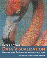 Interactive Data Visualization: Foundations, Techniques, and Applications Front Cover