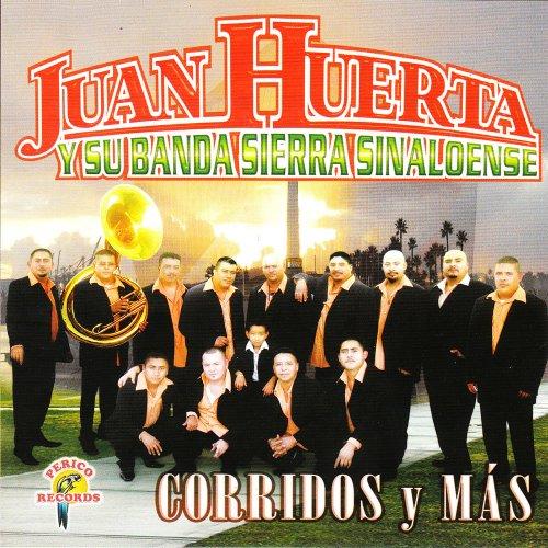 Corridos Y Mas Juan Huerta Y Su Banda Sierra Sinaloense