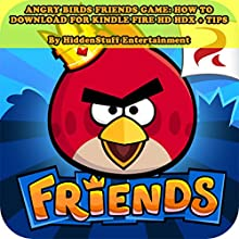 Angry Birds Friends Game: How to Download for Kindle Fire HD HDX + Tips (       UNABRIDGED) by Hiddenstuff Entertainment Narrated by Chris Poirier
