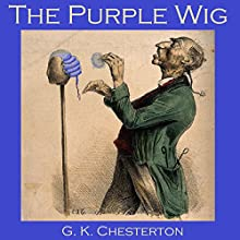 The Purple Wig (       UNABRIDGED) by G. K. Chesterton Narrated by Cathy Dobson