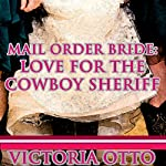 Mail Order Bride: Love For The Cowboy Sheriff | Victoria Otto
