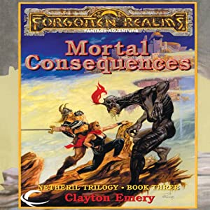 Mortal Consequences: Forgotten Realms: Netheril, Book 3 | [Clayton Emery]