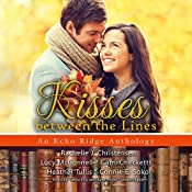 Kisses Between the Lines: Echo Ridge Anthologies, Book 2 | Rachelle J. Christensen, Lucy McConnell, Cami Checketts, Heather Tullis, Connie E. Sokol