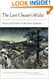 The Last Cheater's Waltz: Beauty and Violence in the Desert Southwest