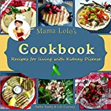 Mama Lolo's Cookbook - Recipes For Living With Kidney Disease (Mama Lolo's Cookbooks) (Volume 3)