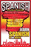 Spanish: Spanish Crash Course: Learn Spanish in 1 Month! (Spanish Books)