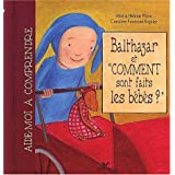 Balthazar et &#34;comment sont faits les bbs ?&#34;par Place-M.H