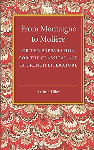 From Montaigne to Molière: Or the Preparation for the Classical Age of French Literature
