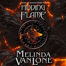 Finding Flame: House of Xannon Book 2 (       UNABRIDGED) by Melinda VanLone Narrated by Sonja Field