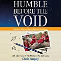 Humble before the Void: A Western Astronomer, His Journey East, and a Remarkable Encounter between Western Science and Tibetan Buddhism (       UNABRIDGED) by Chris Impey Narrated by Kenneth Lee