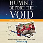 Humble before the Void: A Western Astronomer, His Journey East, and a Remarkable Encounter between Western Science and Tibetan Buddhism | Chris Impey