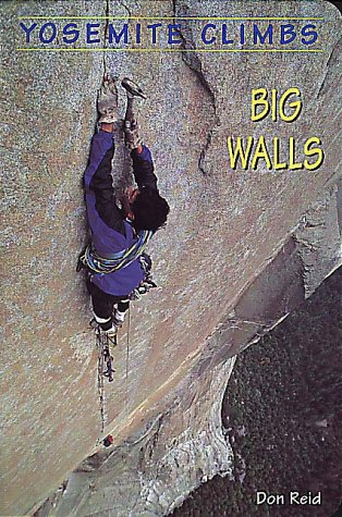 Yosemite Climbs: Big Walls (Falcon Guides Rock Climbing)