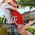 Talk Dirty to Me: Plum Orchard, Book 1 Audiobook by Dakota Cassidy Narrated by Scarlet Chase